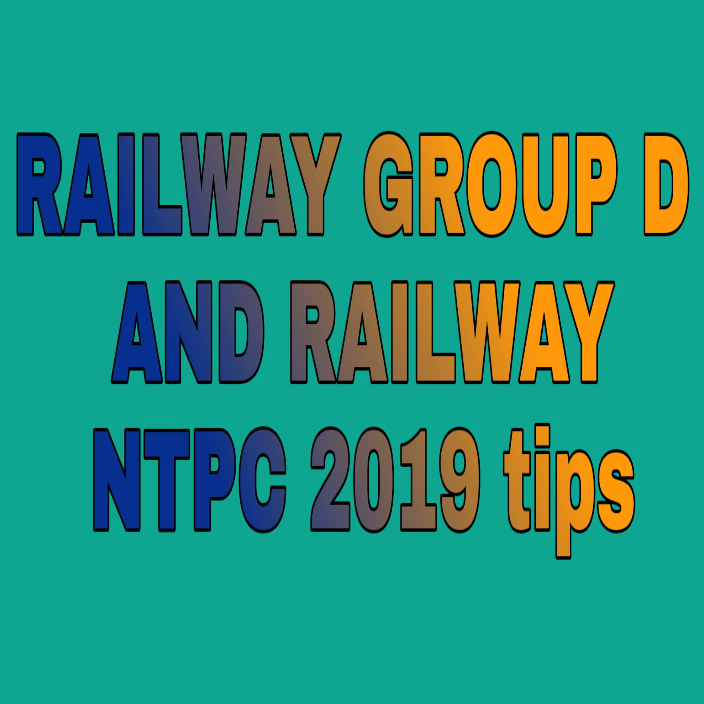 RAILWAY GROUP D AND RAILWAY NTPC 2019 tips