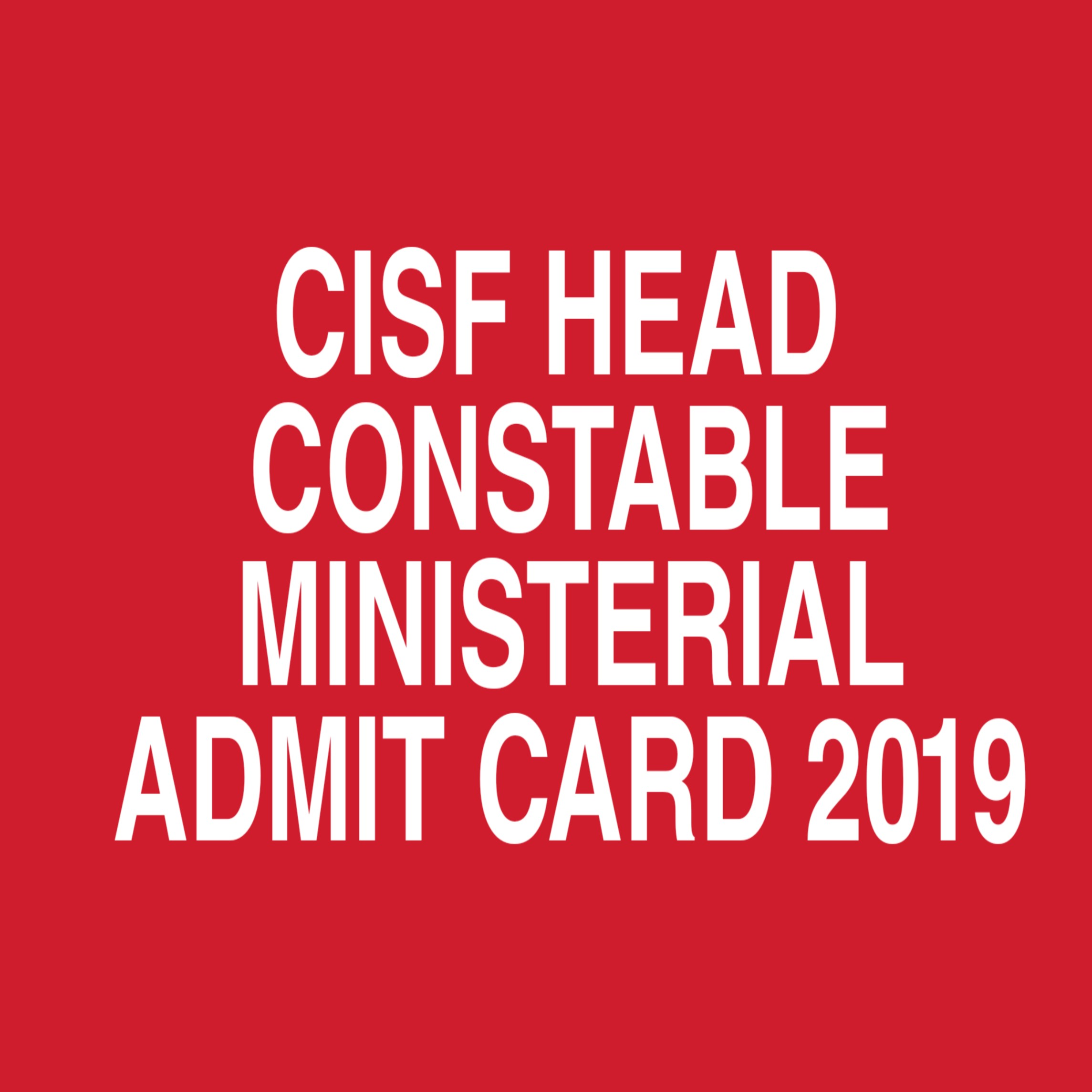 CISF HEAD CONSTABLE MINISTERIAL ADMIT CARD 2019